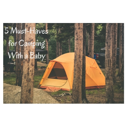 5 Must-Havesfor CampingWith a Baby